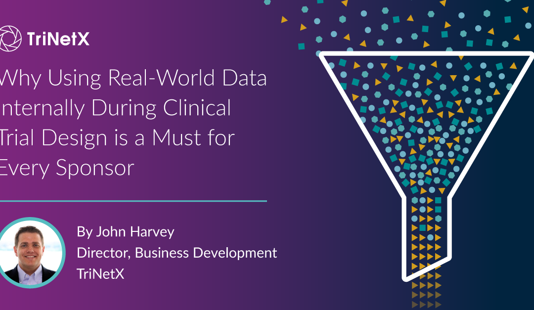 Why Using Real-World Data Internally During Clinical Trial Design is a Must for Every Sponsor